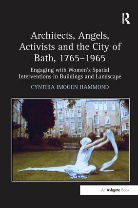 Architects, Angels, Activists and the City of Bath, 1765–1965: Engaging with Women's Spatial Interventions in Buildings and Landscape, 1st Edition (Paperback) book cover