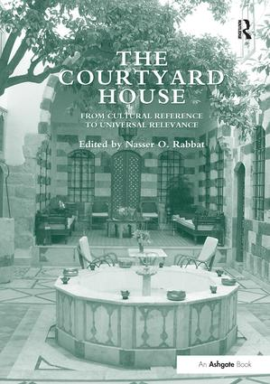 The Courtyard House: From Cultural Reference to Universal Relevance, 1st Edition (Paperback) book cover