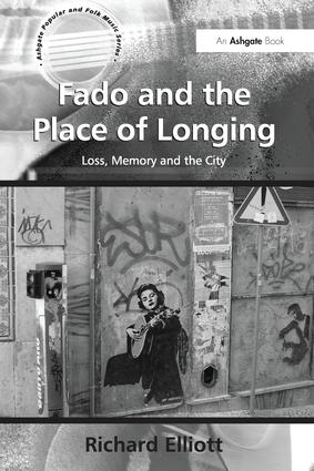 Fado and the Place of Longing: Loss, Memory and the City, 1st Edition (Paperback) book cover