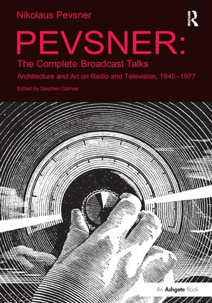 Pevsner: The Complete Broadcast Talks: Architecture and Art on Radio and Television, 1945-1977 book cover