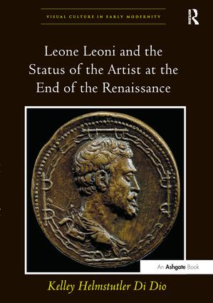 Leone Leoni and the Status of the Artist at the End of the Renaissance: 1st Edition (Paperback) book cover