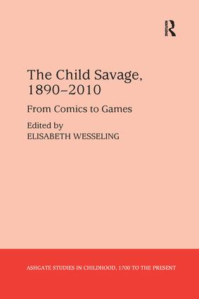 The Child Savage, 1890–2010: From Comics to Games, 1st Edition (Paperback) book cover