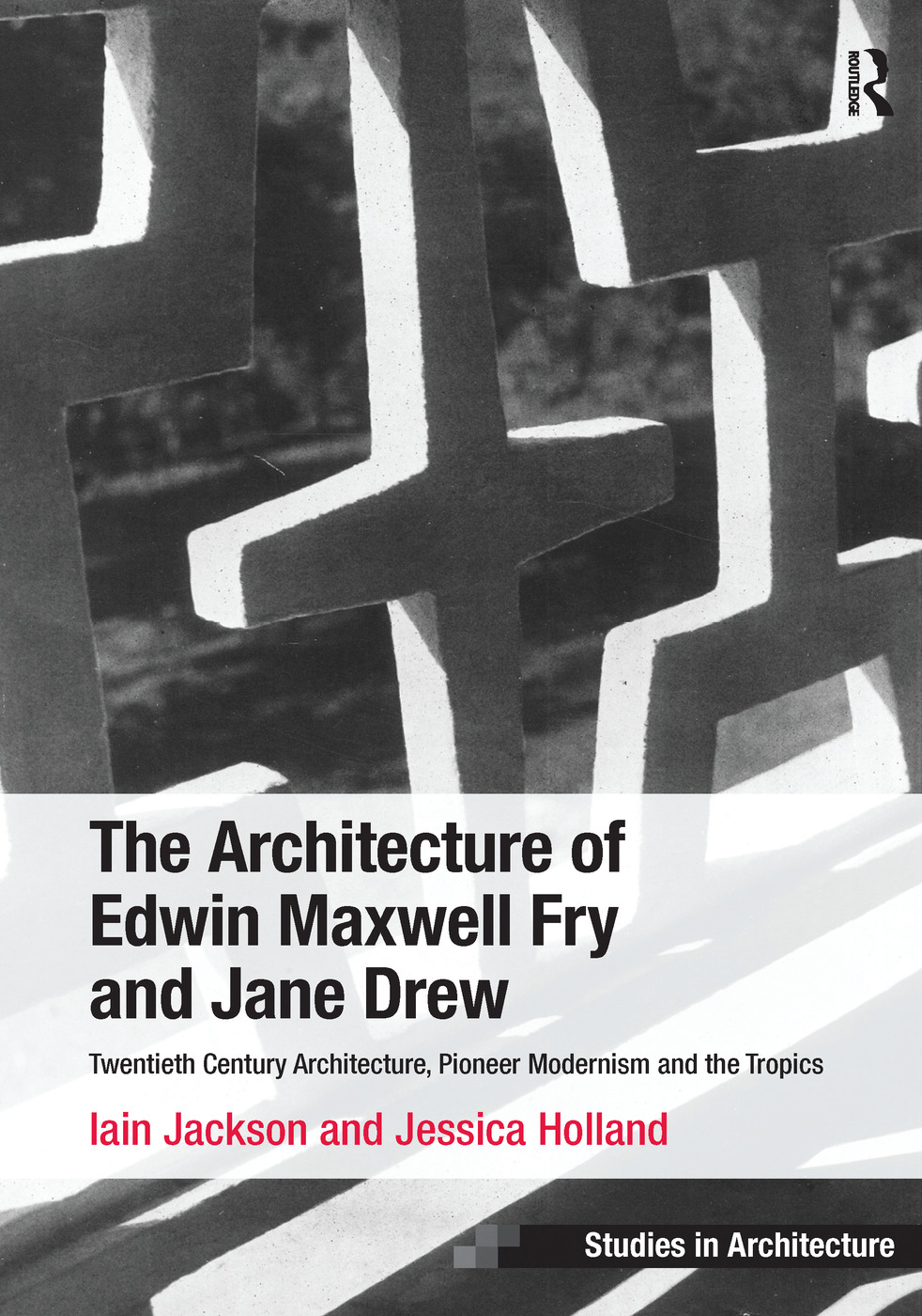 The Architecture of Edwin Maxwell Fry and Jane Drew: Twentieth Century Architecture, Pioneer Modernism and the Tropics book cover