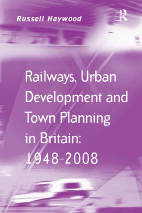 Railways, Urban Development and Town Planning in Britain: 1948–2008: 1st Edition (e-Book) book cover