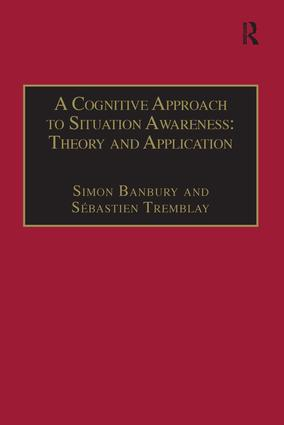 A Cognitive Approach to Situation Awareness: Theory and Application: 1st Edition (Paperback) book cover