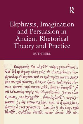 Ekphrasis, Imagination and Persuasion in Ancient Rhetorical Theory and Practice: 1st Edition (Paperback) book cover