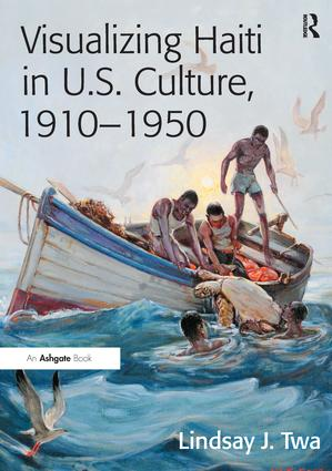 Visualizing Haiti in U.S. Culture, 1910–1950: 1st Edition (Paperback) book cover