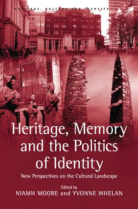 Heritage, Memory and the Politics of Identity: New Perspectives on the Cultural Landscape, 1st Edition (Paperback) book cover