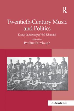 Twentieth-Century Music and Politics: Essays in Memory of Neil Edmunds, 1st Edition (Paperback) book cover