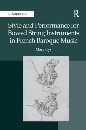 Style and Performance for Bowed String Instruments in French Baroque Music: 1st Edition (Paperback) book cover