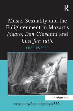 Music, Sexuality and the Enlightenment in Mozart's Figaro, Don Giovanni and Così fan tutte: 1st Edition (Paperback) book cover
