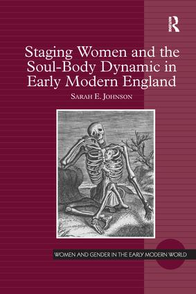 Staging Women and the Soul-Body Dynamic in Early Modern England: 1st Edition (Paperback) book cover
