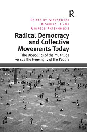 Radical Democracy and Collective Movements Today: The Biopolitics of the Multitude versus the Hegemony of the People, 1st Edition (e-Book) book cover