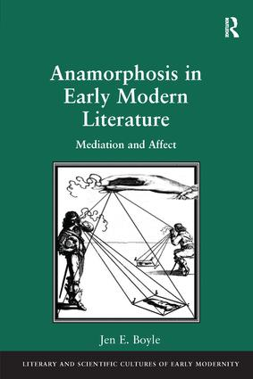 Anamorphosis in Early Modern Literature: Mediation and Affect book cover