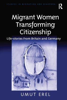 Migrant Women Transforming Citizenship: Life-stories From Britain and Germany, 1st Edition (Paperback) book cover