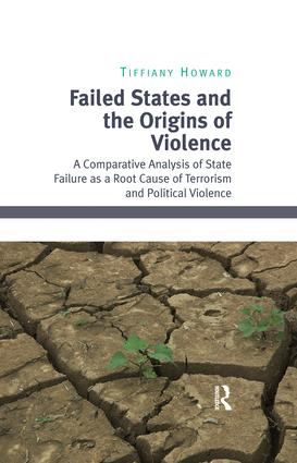 Failed States and the Origins of Violence: A Comparative Analysis of State Failure as a Root Cause of Terrorism and Political Violence, 1st Edition (Paperback) book cover