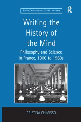 Writing the History of the Mind: Philosophy and Science in France, 1900 to 1960s, 1st Edition (Paperback) book cover