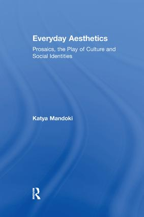 Everyday Aesthetics: Prosaics, the Play of Culture and Social Identities book cover