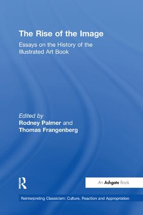 The Rise of the Image: Essays on the History of the Illustrated Art Book, 1st Edition (Paperback) book cover
