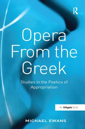 Opera From the Greek: Studies in the Poetics of Appropriation book cover