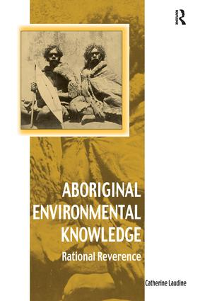 Aboriginal Environmental Knowledge: Rational Reverence, 1st Edition (Paperback) book cover