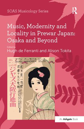 Music, Modernity and Locality in Prewar Japan: Osaka and Beyond (Paperback) book cover