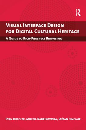 Visual Interface Design for Digital Cultural Heritage: A Guide to Rich-Prospect Browsing, 1st Edition (Paperback) book cover