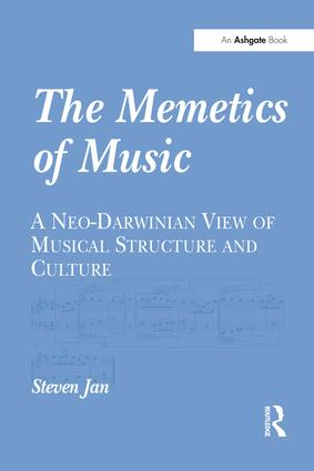 The Memetics of Music: A Neo-Darwinian View of Musical Structure and Culture, 1st Edition (Paperback) book cover