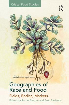 Geographies of Race and Food: Fields, Bodies, Markets, 1st Edition (Paperback) book cover