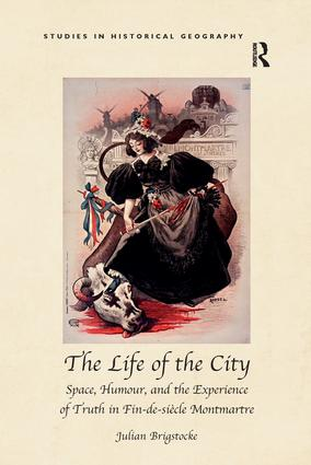 The Life of the City: Space, Humour, and the Experience of Truth in Fin-de-siècle Montmartre, 1st Edition (Paperback) book cover