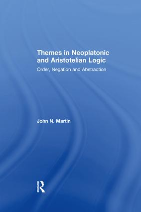 Themes in Neoplatonic and Aristotelian Logic: Order, Negation and Abstraction, 1st Edition (Paperback) book cover