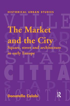 The Market and the City: Square, Street and Architecture in Early Modern Europe book cover