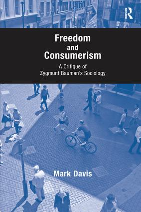 Freedom and Consumerism: A Critique of Zygmunt Bauman's Sociology, 1st Edition (Paperback) book cover