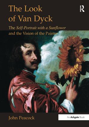 The Look of Van Dyck: The Self-Portrait with a Sunflower and the Vision of the Painter, 1st Edition (Paperback) book cover