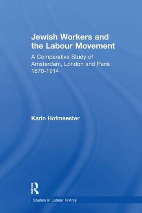 Jewish Workers and the Labour Movement: A Comparative Study of Amsterdam, London and Paris 1870-1914 book cover