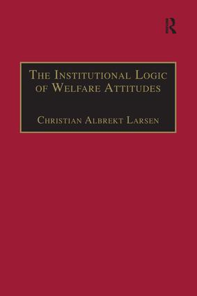 The Institutional Logic of Welfare Attitudes: How Welfare Regimes Influence Public Support, 1st Edition (Paperback) book cover