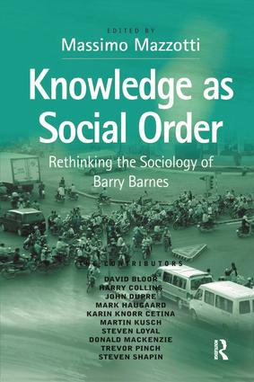 Knowledge as Social Order: Rethinking the Sociology of Barry Barnes, 1st Edition (Paperback) book cover