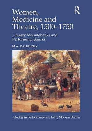 Women, Medicine and Theatre 1500–1750: Literary Mountebanks and Performing Quacks book cover
