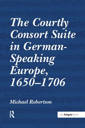 The Courtly Consort Suite in German-Speaking Europe, 1650–1706