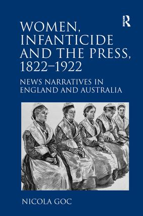 Women, Infanticide and the Press, 1822-1922: News Narratives in England and Australia, 1st Edition (Paperback) book cover