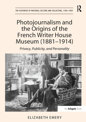 Photojournalism and the Origins of the French Writer House Museum (1881-1914): Privacy, Publicity, and Personality (Hardback) book cover