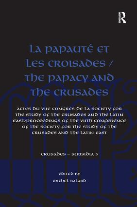 La Papauté et les croisades / The Papacy and the Crusades: Actes du VIIe Congrès de la Society for the Study of the Crusades and the Latin East/ Proceedings of the VIIth Conference of the Society for the Study of the Crusades and the Latin East book cover