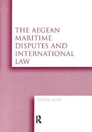 The Aegean Maritime Disputes and International Law: 1st Edition (Paperback) book cover