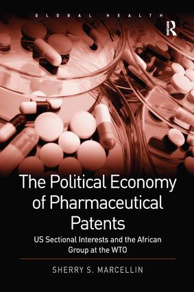 The Political Economy of Pharmaceutical Patents: US Sectional Interests and the African Group at the WTO book cover