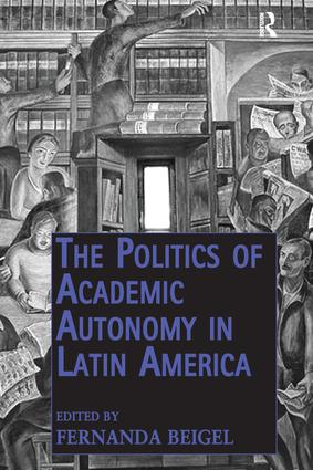 The Politics of Academic Autonomy in Latin America: 1st Edition (Paperback) book cover