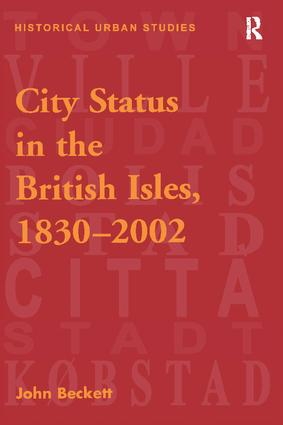 City Status in the British Isles, 1830–2002: 1st Edition (Paperback) book cover