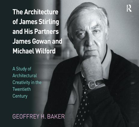 The Architecture of James Stirling and His Partners James Gowan and Michael Wilford: A Study of Architectural Creativity in the Twentieth Century book cover