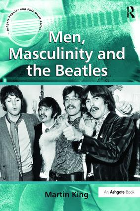 Men, Masculinity and the Beatles: 1st Edition (Paperback) book cover