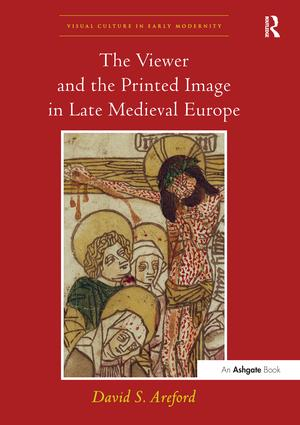 The Viewer and the Printed Image in Late Medieval Europe: 1st Edition (Paperback) book cover