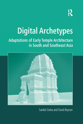 Digital Archetypes: Adaptations of Early Temple Architecture in South and Southeast Asia, 1st Edition (Paperback) book cover